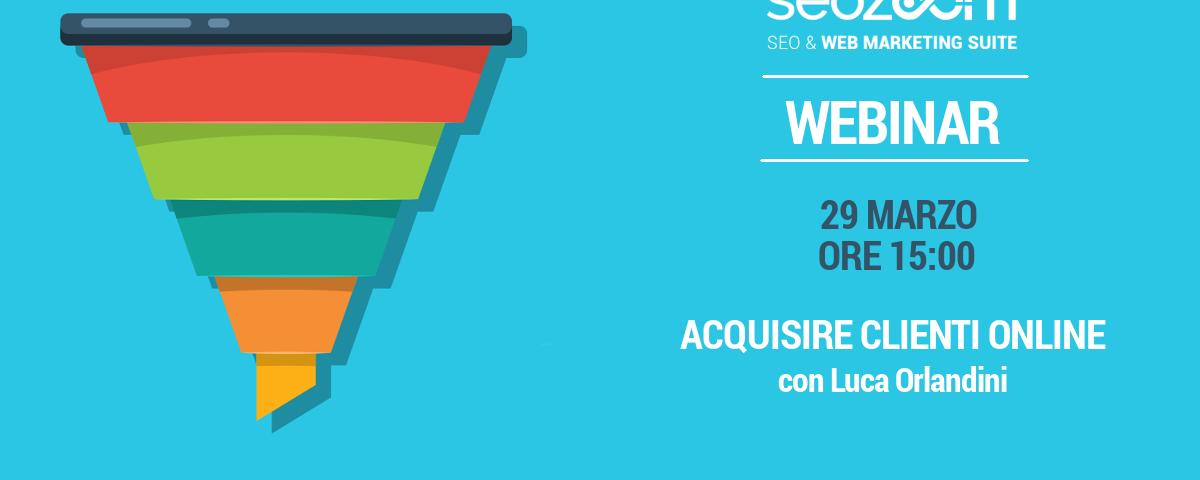 Webinar: Acquisire clienti online – L'elemento critico che blocca il tuo sviluppo