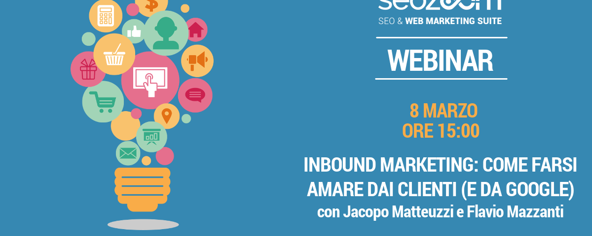 Webinar: Inbound Marketing, come farsi amare dai clienti e da Google