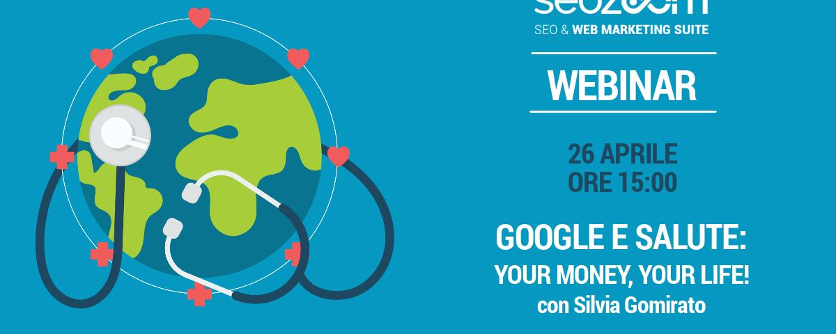 """Webinar: Google e salute: """"Your Money, Your Life!"""""""