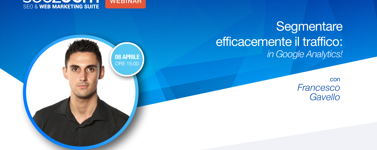 Webinar: Segmentare efficacemente il traffico in Google Analytics