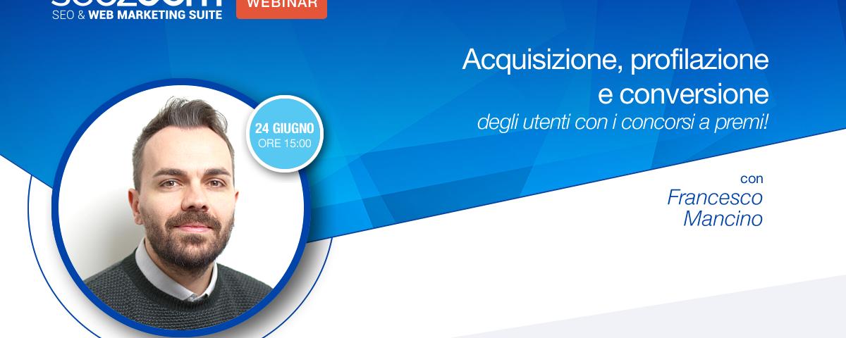 Webinar: Acquisizione, profilazione e conversione degli utenti con i concorsi a premi